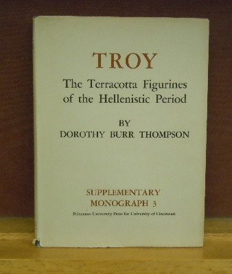 Troy : The Terracotta Figurines of the Hellenistic Period. Dorothy Burr Thompson.