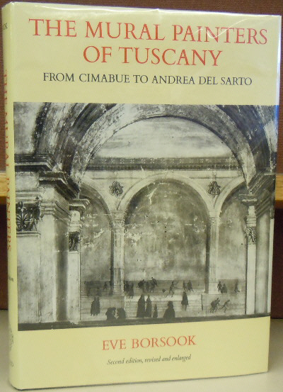 The Mural Painters of Tuscany: From Cimabue to Andrea Del Sarto. Eve Borsook.