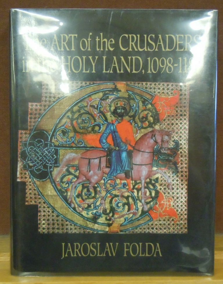 The Art of the Crusaders in the Holy Land, 1098-1187. Jaroslav Folda.