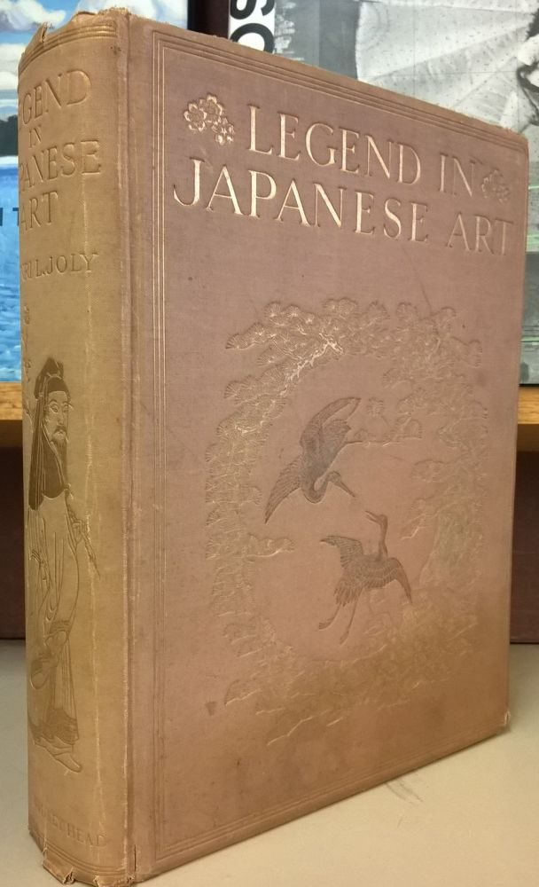 Legend in Japanese Art: A Description of Historical Episodes Legendary Characters, Folk-Lore Myths, Related Symbolism. Henri L. Joly.
