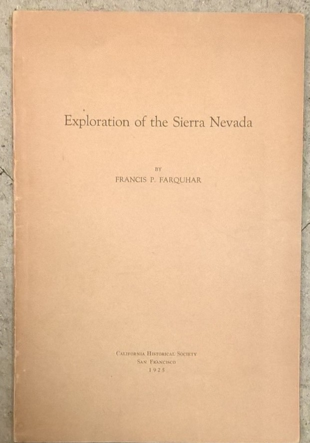 Exploraion of the Sierra Nevada. Francis P. Farquhar.