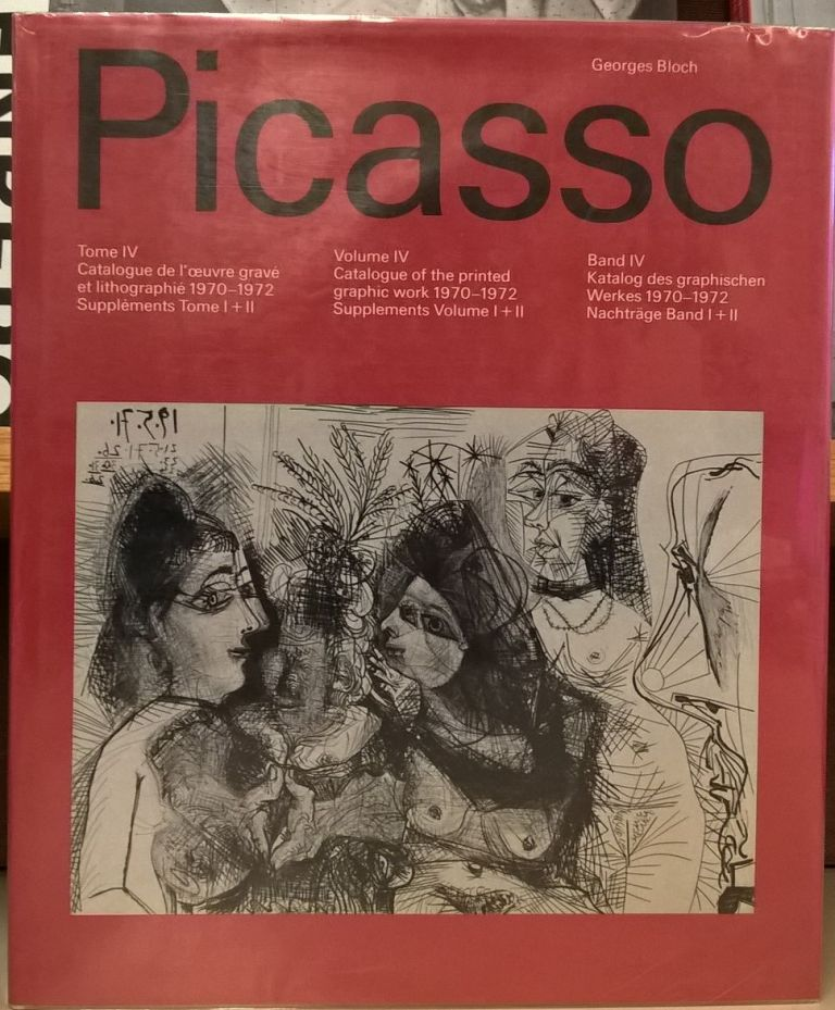 Picasso, Volume IV: Caltalogue of the printed graphic work 1970-1972, Supplements Volume I + II. George Bloch.