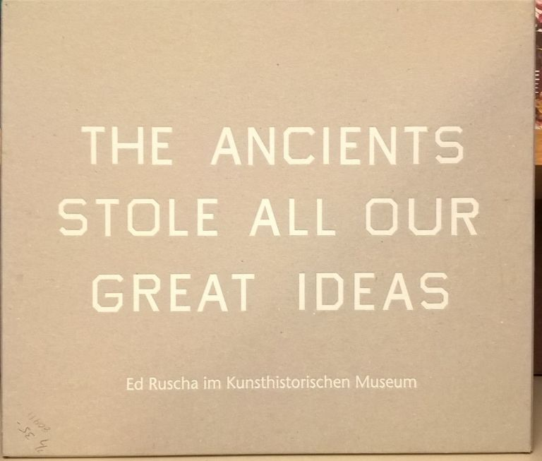 Ed Ruscha: The Ancients Stole All Our Great Ideas. Jasper Sharp, Sabine Haag.