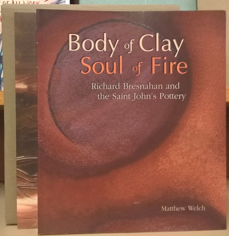 Body of Clay Soul of Fire: Ricahrd Bresnahan and the Saint John's Pottery / Stoked: Five Artists of Fire and Clay. Matthew Welch.