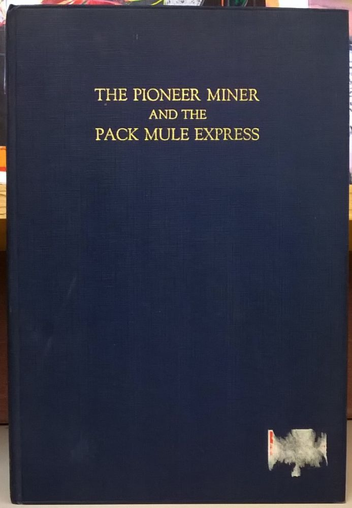 The Pioneer Miner and the Pack Mule Express. Ernest A. Wiltsee.