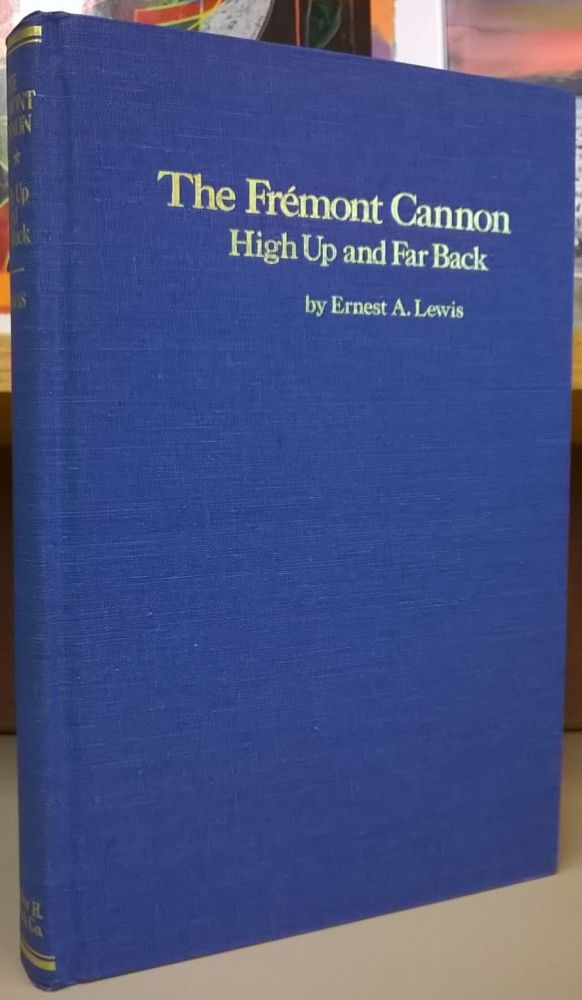 The Frémont Cannon: High Up and Far Back (Frontier Military Series, No. 11). Ernest A. Lewis.