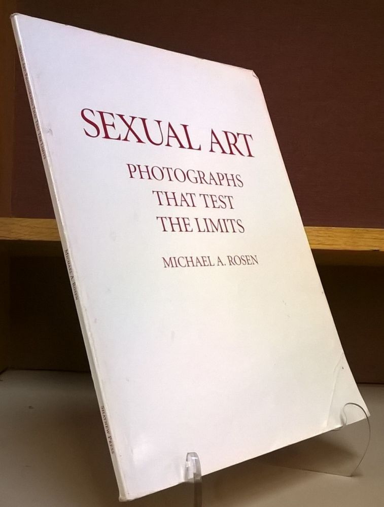 Sexual Art: Photographs That Test the Limits. Michael A. Rosen.