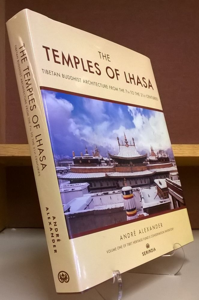 The Temples of Lhasa: Tibetan Buddhist Architecture from the 7th to the 21st Centuries. Andre Alexander.