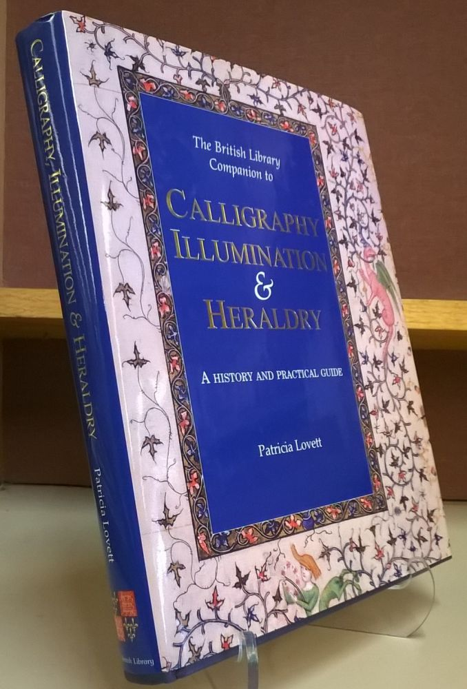 The British Library Companion to Calligraphy, Illumination & Heraldry: A History and Practical Guide. Patricia Lovett.