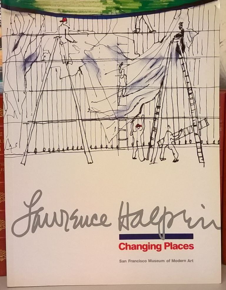 Lawrence Halprin: Changing Places. Lawrence Halprin.