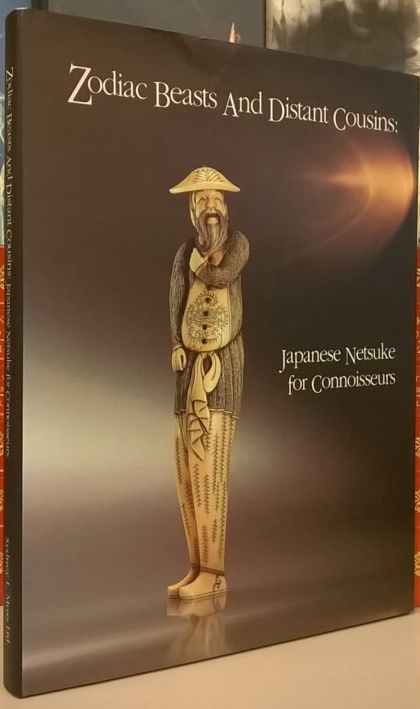 Zodiac Beasts and Distant Cousins: Japanese Netsuke for Connoisseurs. Paul Moss.