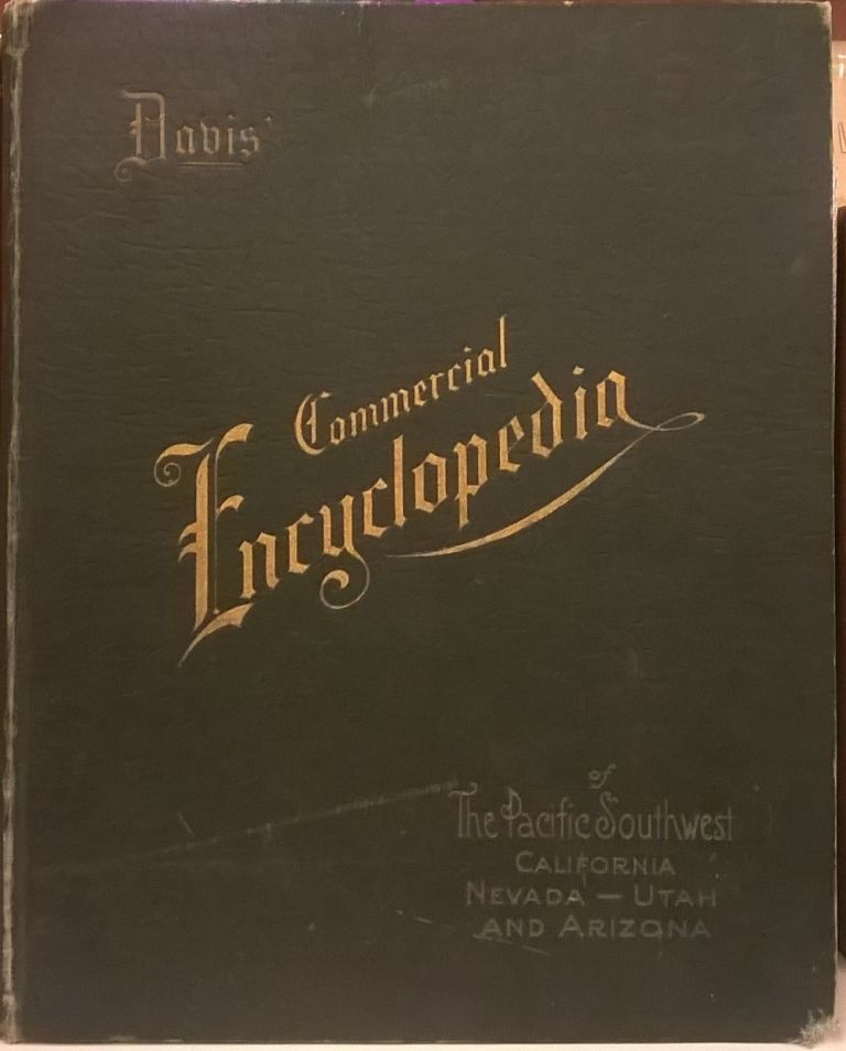 Davis' Commercial Encyclopedia of the Pacific Southwest: California, Nevada, Utah, Arizona. Ellis A. Davis.