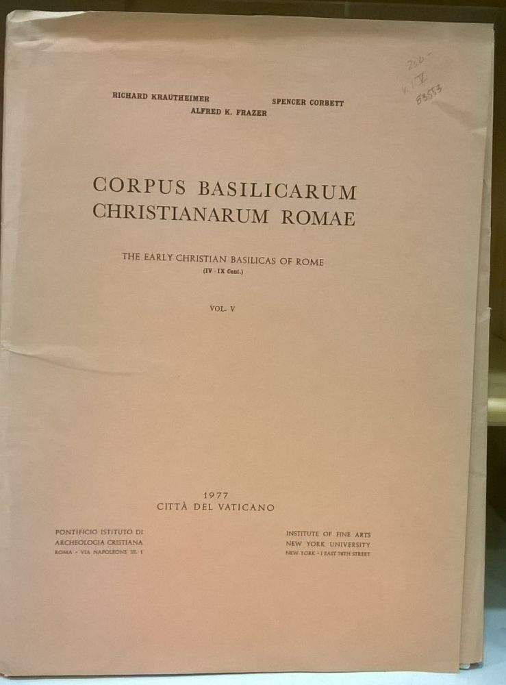 Corpus Basilicarum Christianarum Romae / The Early Christian Basicilicas of Rome (IV_IX Cent.) Volume V. Richard Krautheimer, Spence Corbett, Alfred K. Frazer.