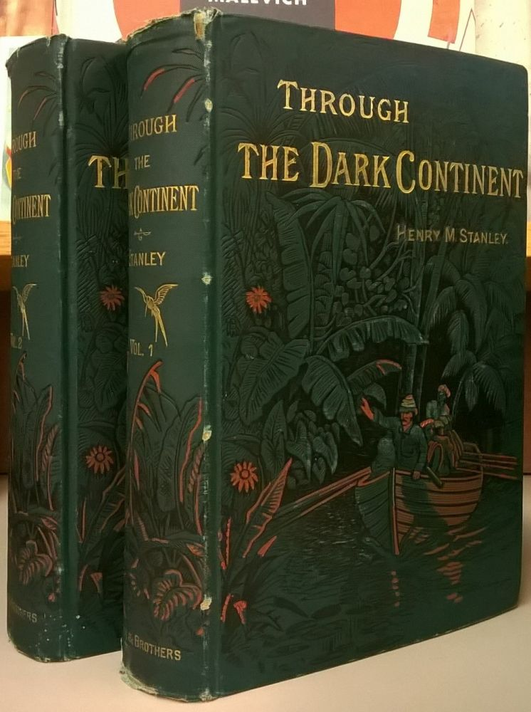 Through the Dark Continent, or the Sources of the Nile Around the Great Lakes of Equatorial Africa and Down the Livingstone River to the Atlantic Ocean, 2 vols. Henry M. Stanley.