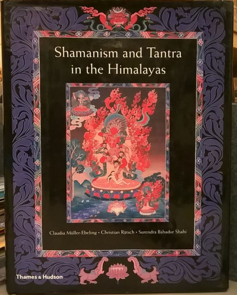 Shamanism and Tantra in the Himalayas. Claudia Muller-Ebeling, Christian Ratsch, Surendra Bahadur Shahi.
