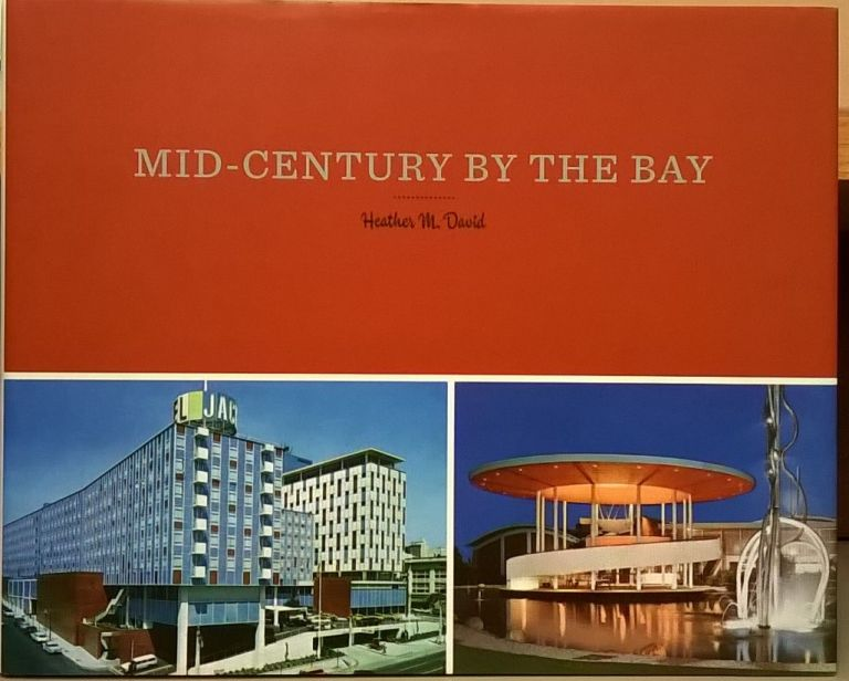 Mid-Century by the Bay: A Celebration of the San Francisco Bay Area in the 1950s and 1960s. Heather M. David.