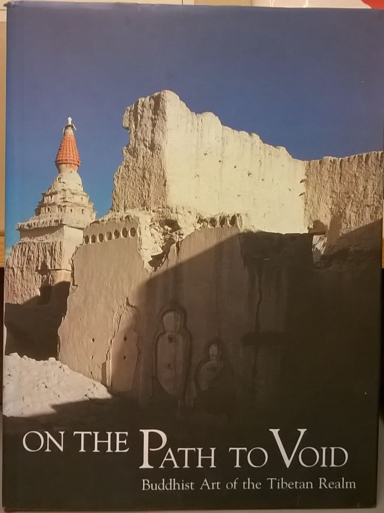 On the Path to Void: Buddhist Art in the Tibetan Realm. Pratapaditya Pal.