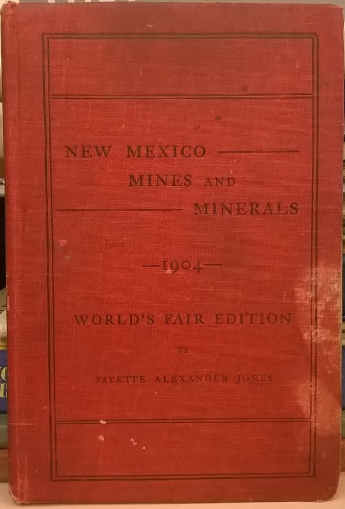 New Mexico Mines and Minerals (World's Fair Edition, 1904). Fayette Alexander Jones.