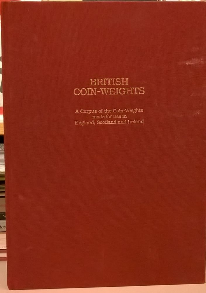 British Coin-Weights: A Corpus of the Coin-Weights made for use in England,  Scotland and Ireland by Paul, Bente Withers on Moe's Books