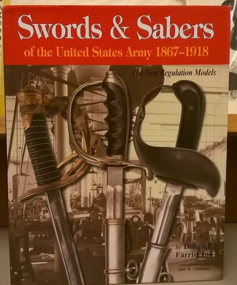 Swords & Sabers of the United States Army 1867-1918: The New Regulation Models. Dusan P. Farrington.