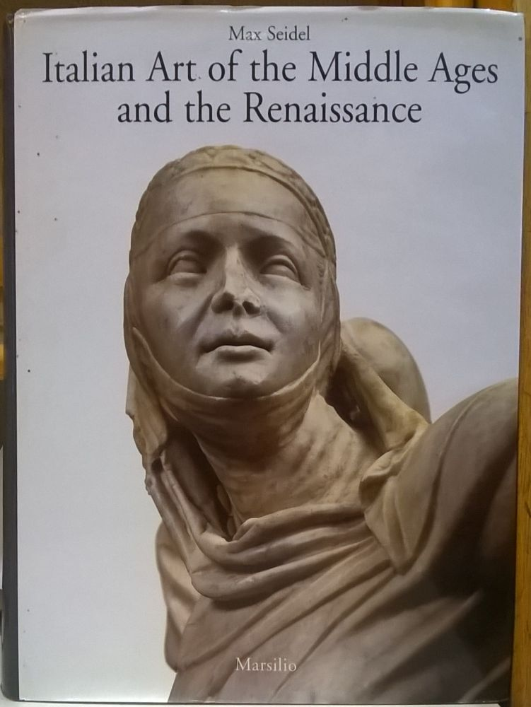 Italian Art of the Middle Ages and the Renaissance. Max Seidel.