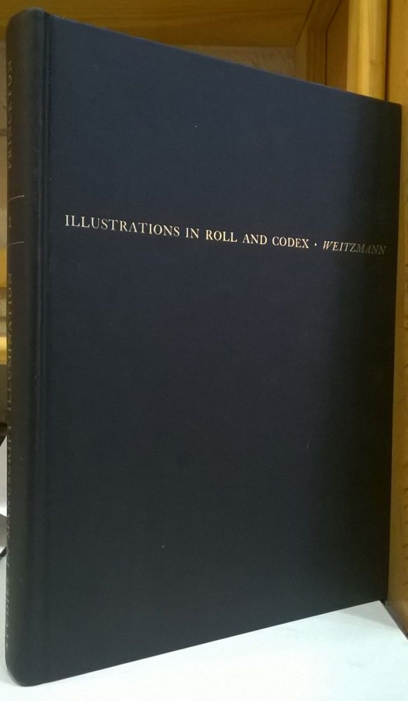 Illustrations in Roll and Codex: A Study of the Origin and Method of Text Illustration. Kurt Weitzmann.