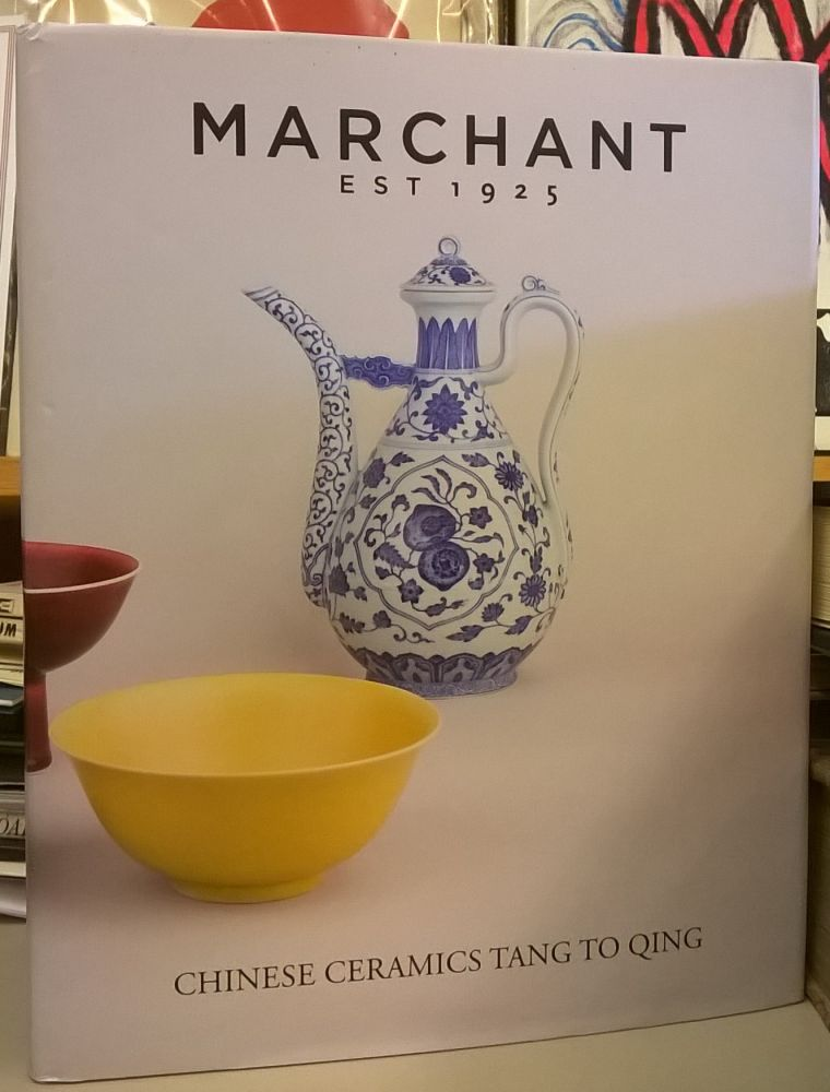 Exhibition of Chinese Ceramics Tang to Qing. Marchant.