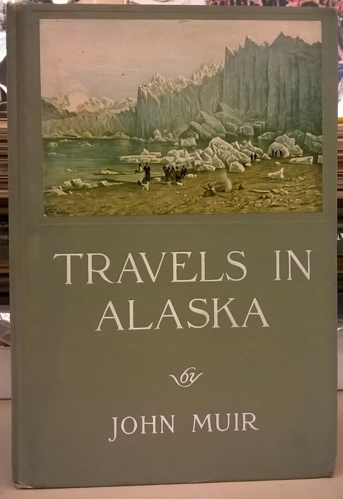 Travels in Alaska. John Muir.