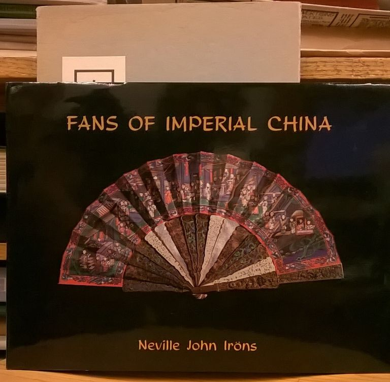 Fans of Imperial China. Neville John Irons.