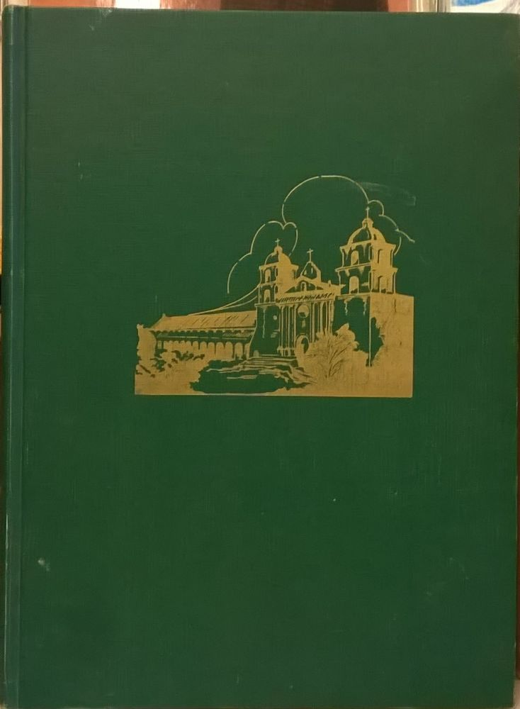 A Pictorial History of the Physical Development of Mission Santa Barbara from Brush Hut ot Institutional Greatness, 1786-1963. Maynard Geiger.