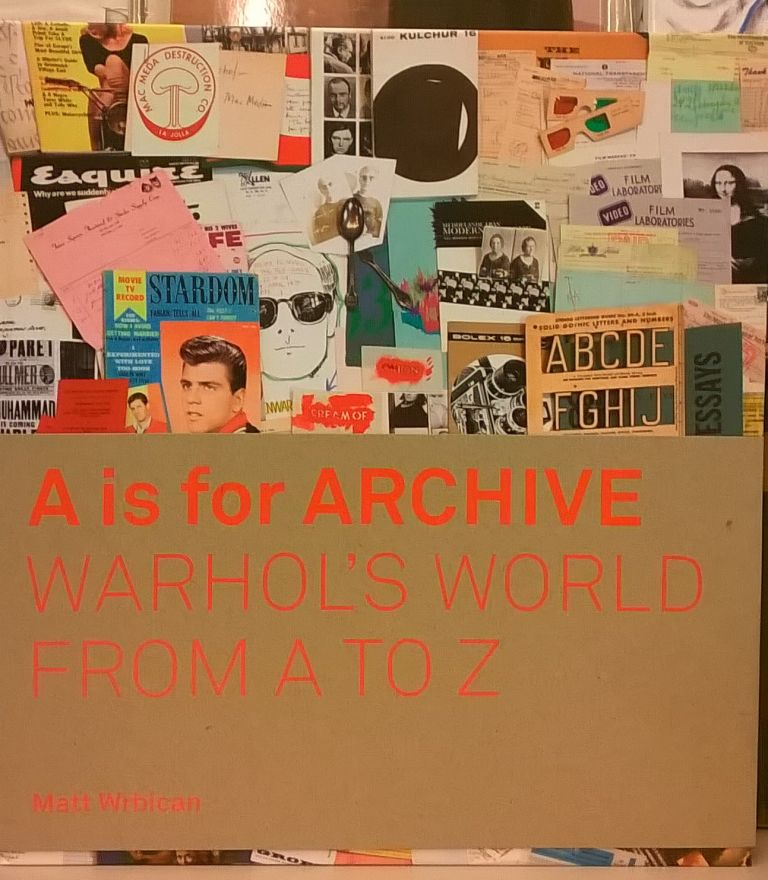 `A is for Archive: Warhol's World from A to Z. Matt Wrbican.