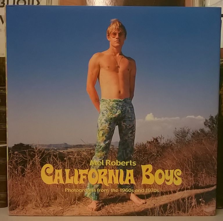 California Boys: Photographs from the 1960s and 1970s. Mel Roberts.