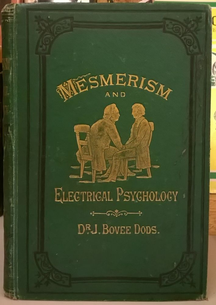 The Philosophy of Mesmerism and Electrical Psychology. John Bovee Dods.