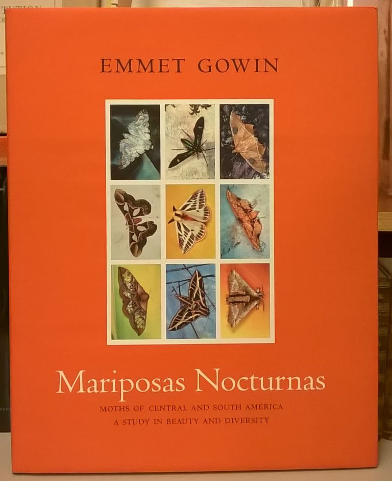 Mariposas Nocturnas: Moths of Central and South America; A Study in Beauty and Diversity. Emmet Gowin.