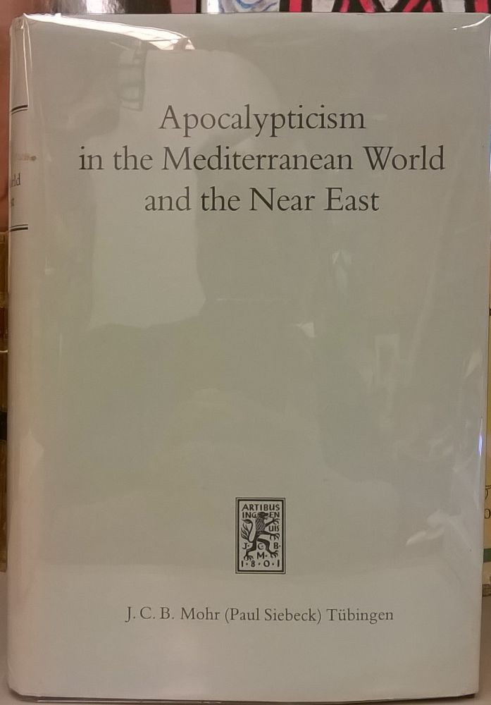 Apocalypticism in the Mediterranean World and the Near East: Proceedings of the International Colloquium on Apocalypticsm Uppsala, August 12-17, 1979. David Hellholm.