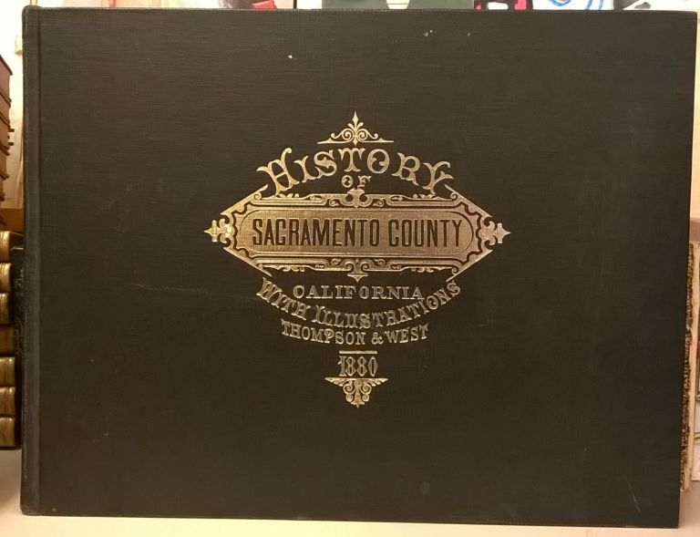 Reproduction of Thompson and West's History of Sacramento County California, with Illustrations. Allan R. Ottley, intro.