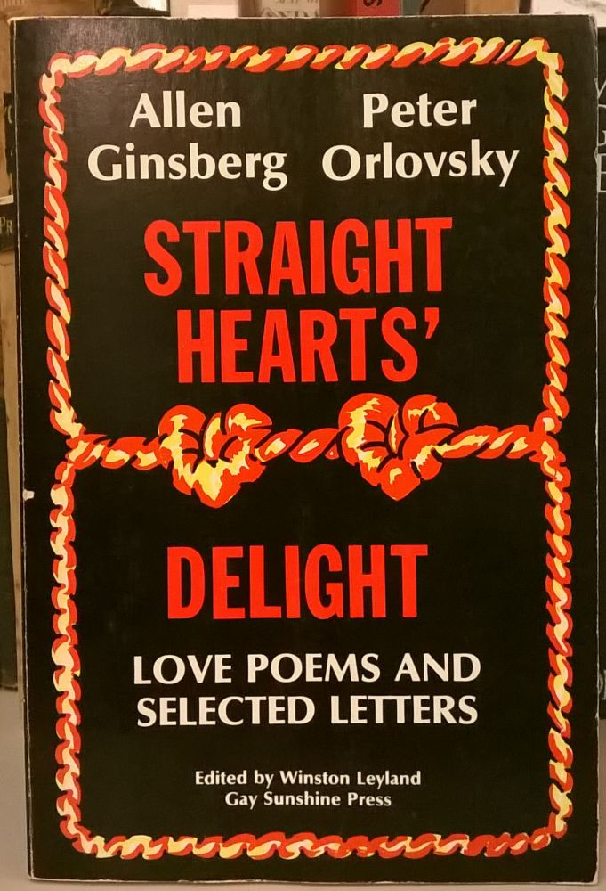 Straight Hearts Delight: Love Poems and Selected Letters. Allen Ginsberg, Peter Orlovsky.
