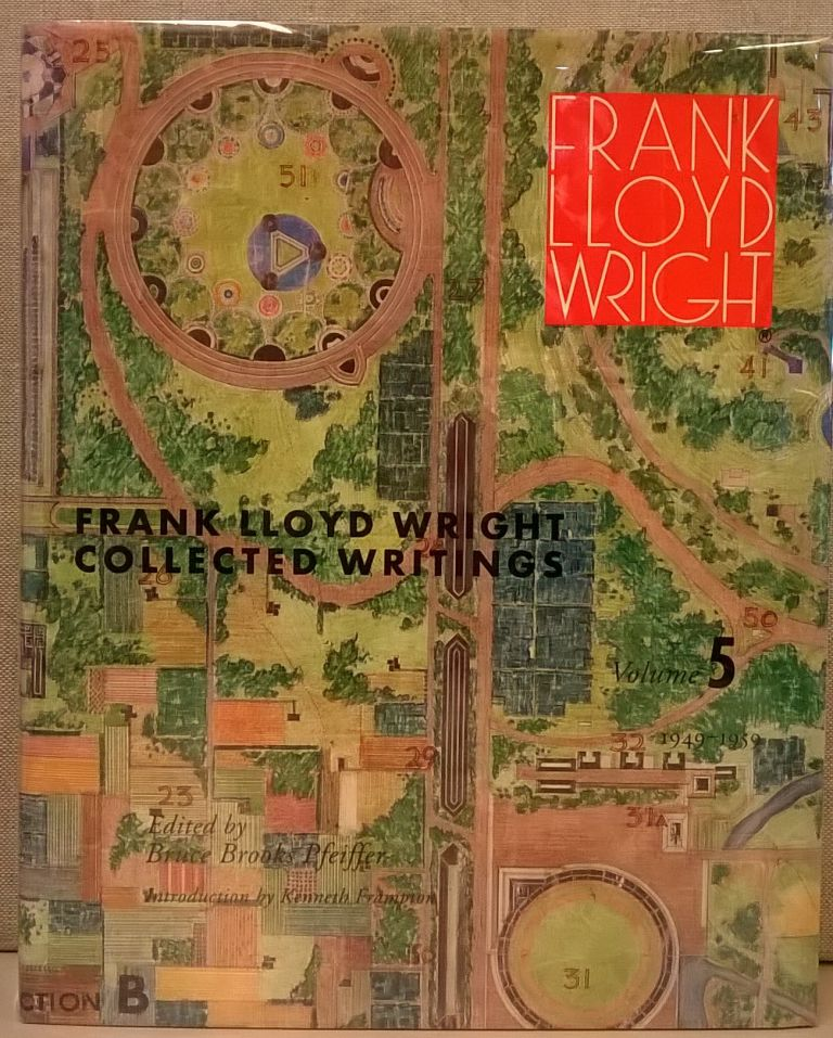 Collected Writings, Volume 5: 1949-1959. Frank Lloyd Wright.