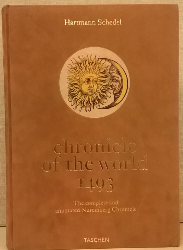 chronicle of the world 1493: The complete and annotated Nuremburg Chronicle. Hartmann Schedel.