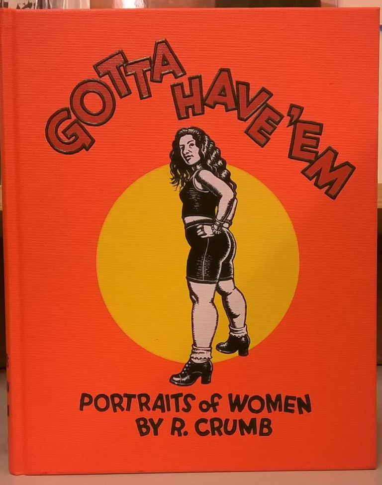 Gotta Have 'em: Portraits of Women by R. Crumb. Robert Crumb.