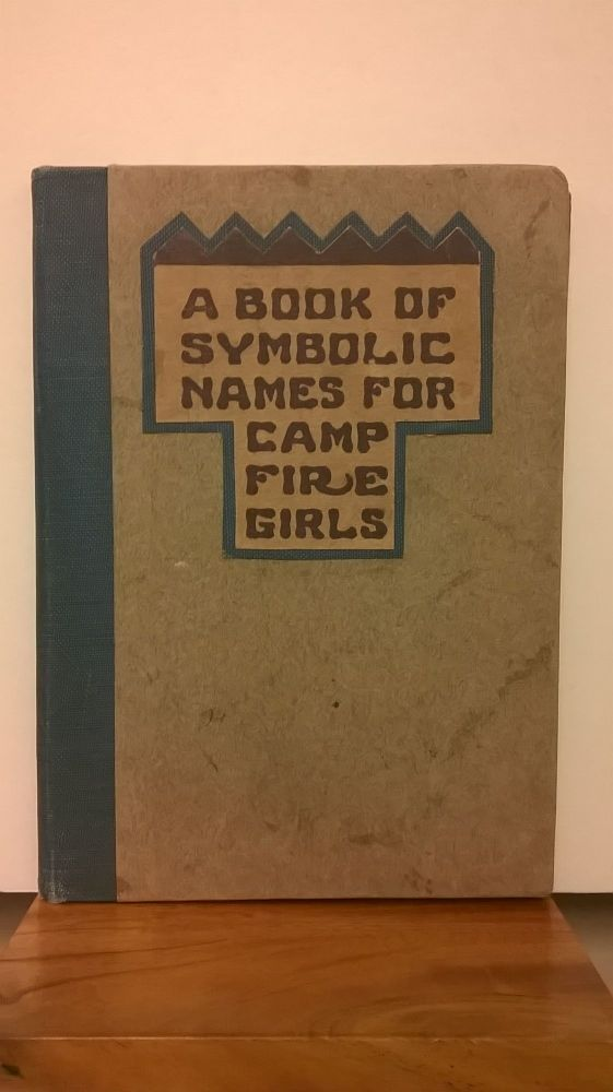 A Book of Symbolic Names for Camp Fire Girls: A List of Indian Words From Which Girls Can Derive Their Camp Fire Names. Charlotte Gulick.