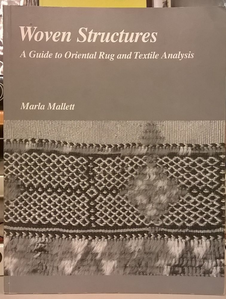 Woven Structures: A Guide to Oriental Rug and Textile Analysis. Marla Mallett.