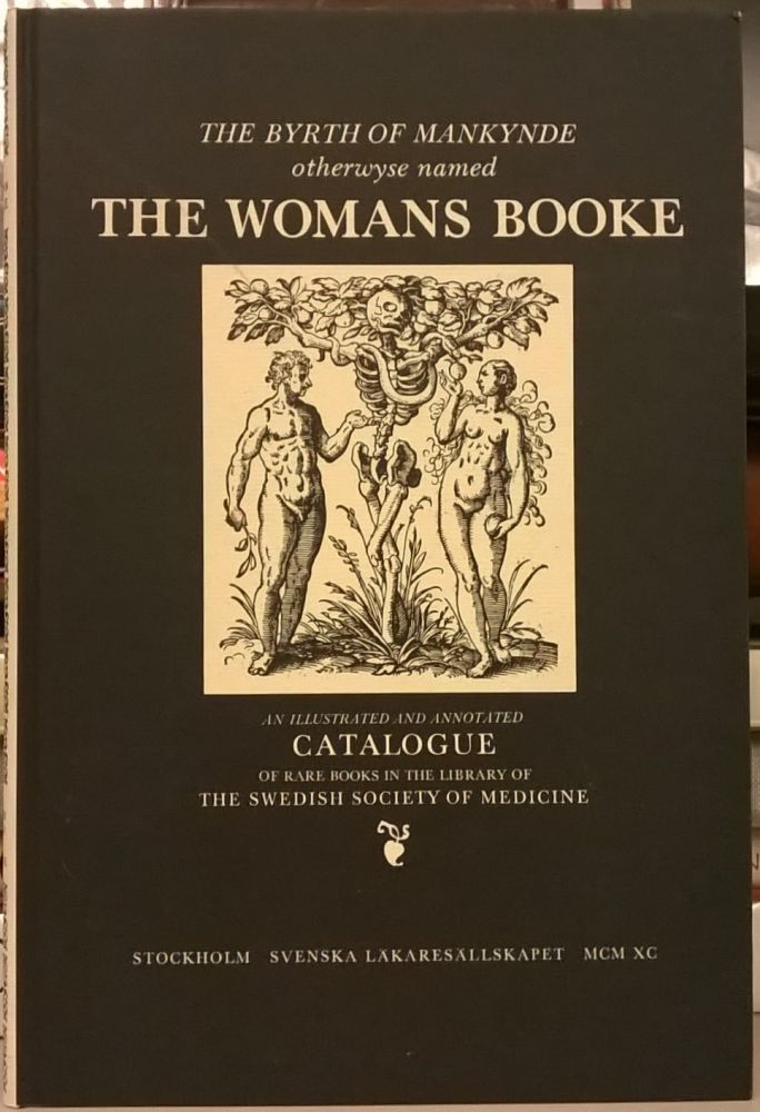 The Byrth of Mankynde ortherwyse named The Womans Booke: Embryology, Obstetrics, Gynecology Through Four Centuries. Ove Hagelin.