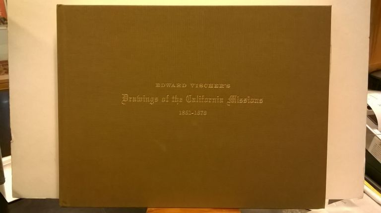 Drawings of the California Missions 1861-1878. Jeanne van Nostrand Edward Vischer.