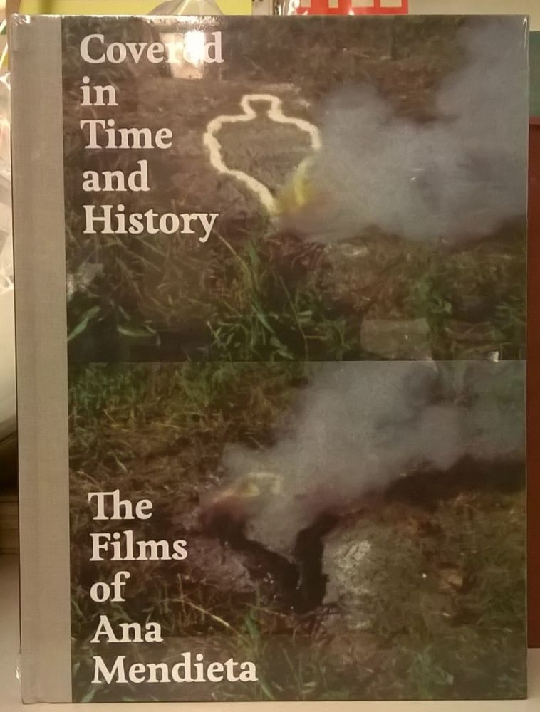 Covered in Time and History: The Films of Ana Mendieta. Howard Oransky.