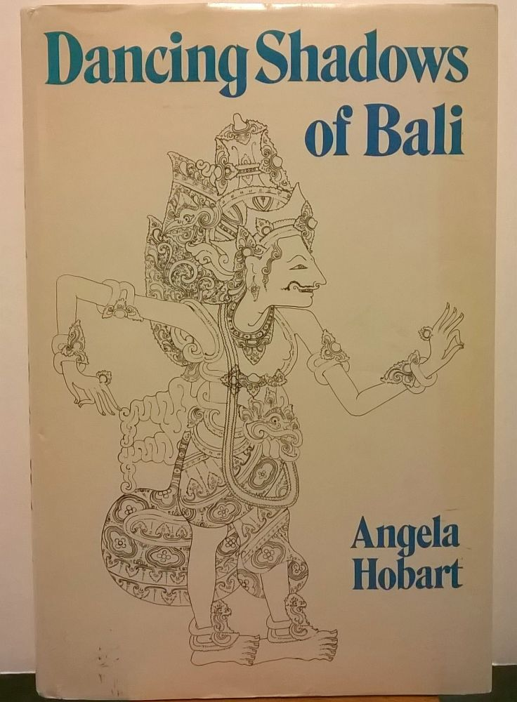 Dancing Shadows of Bali. Angela Hobart.