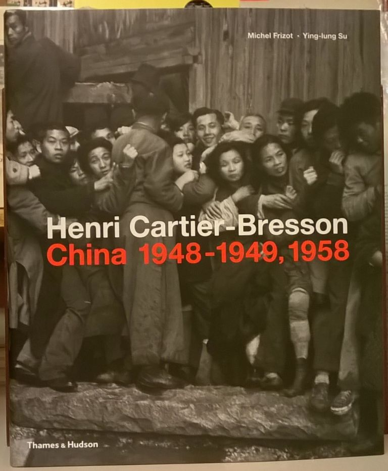 Henri Cartier-Bresson: China 1948-1949, 1958. Michel Frizot, Ying-lung Su.
