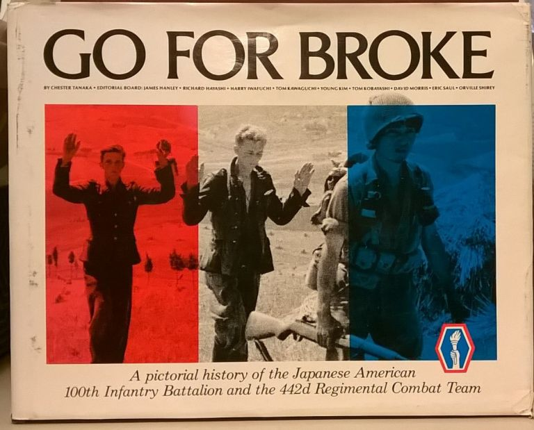 Go For Broke: A Pictorial History of the Japanese American 100th Infantry Battalion and the 442d Regimental Combat Team. Chester Tanaka.