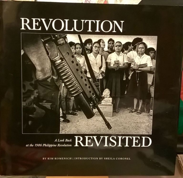 Revolution Revisited: A Look Back at the 1986 Philippine Revolution. Kim Komenich.
