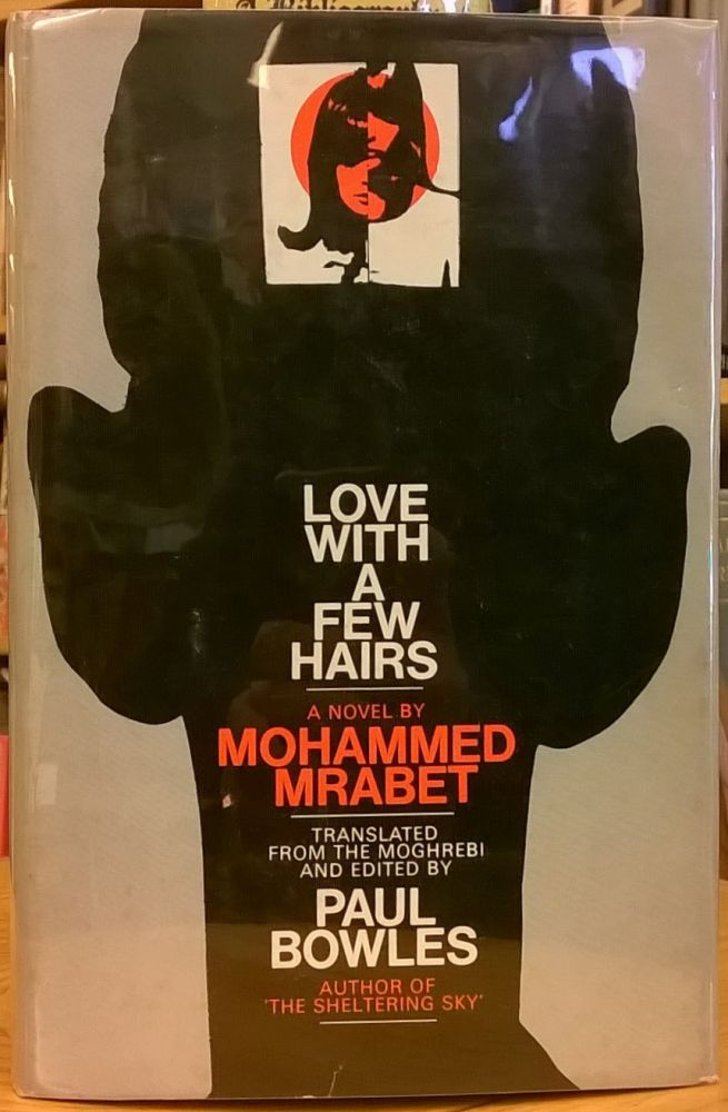 Love With a Few Hairs. Mohammed Mrabet, Paul Bowles, tr.